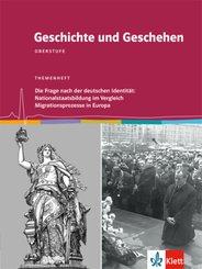 Geschichte und Geschehen, Themenheft: Die Frage nach der deutschen Identität: Nationalstaatsbildung im Vergleich / Migrationsprozesse in Europa
