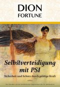 Selbstverteidigung mit PSI - Sicherheit und Schutz durch geistige Kraft