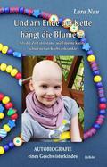 Und am Ende der Kette hängt die Blume - Als die Zeit stillstand, weil meine kleine Schwester an Krebs erkrankte - Autobi