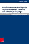 Baurechtliche Konfliktbeilegung durch Adjudikationsverfahren am Beispiel der FIDIC-Vertragsbedingungen