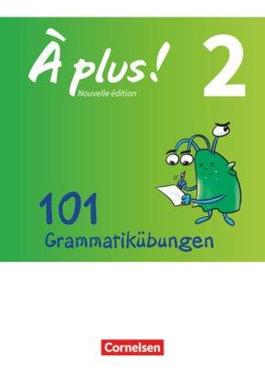 À plus! Nouvelle édition: 101 Grammatikübungen; .2