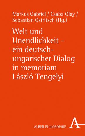 Welt und Unendlichkeit - ein deutsch-ungarischer Dialog in memoriam László Tengelyi