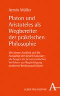 Platon und Aristoteles als Wegbereiter der praktischen Philosophie