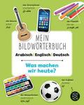 Mein Bildwörterbuch Arabisch - Englisch - Deutsch: Was machen wir heute? (5 Expl.)