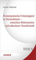 Protestantische Frömmigkeit in Deutschland - zwischen Reformation und säkularer Gesellschaft