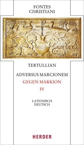 Adversus Marcionem - Gegen Markion - Tl.4