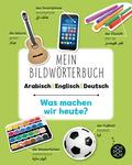 Mein Bildwörterbuch Arabisch - Englisch - Deutsch: Was machen wir heute?