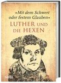 """""""Mit dem Schwert oder festem Glauben"""". Luther und die Hexen"""