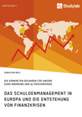Das Schuldenmanagement in Europa und die Entstehung von Finanzkrisen