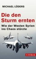 Die den Sturm ernten - Wie der Westen Syrien ins Chaos stürzte