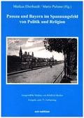 Passau und Bayern im Spannungsfeld von Politik und Religion