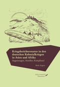 Kriegsberichterstatter in den deutschen Kolonialkriegen in Asien und Afrika.