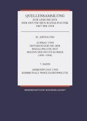 Quellensammlung zur Geschichte der deutschen Sozialpolitik 1867 bis 1914: Armenwesen und kommunale Wohlfahrtspolitik; Abt.3; Bd.7