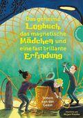 Das geheime Logbuch, das magnetische Mädchen und eine fast brillante Erfindung