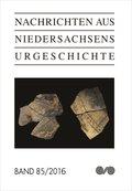 Nachrichten aus Niedersachsens Urgeschichte - Bd.85/2016