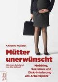 Mütter unerwünscht - Mobbing, Sexismus und Diskriminierung am Arbeitsplatz