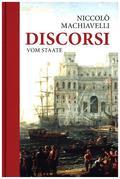 Niccolo Machiavelli: Discorsi - Vom Staate