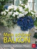 Mein schöner Balkon - Gestalten, Bepflanzen, Pflegen