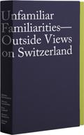 Unfamiliar Familiarities - Outside Views on Switzerland, 6 Booklets