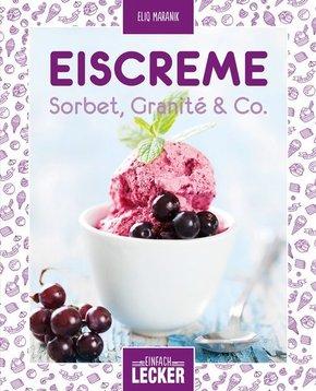 Einfach lecker: Eiscreme, Sorbet, Granité & Co