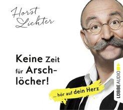 Keine Zeit für Arschlöcher!: ... hör auf dein Herz, 5 Audio-CDs
