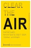"""""""Clear the Air"""" - Künstlermanifeste seit den 1960er Jahren"""