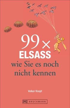 99 x Elsass wie Sie es noch nicht kennen