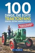 100 Dinge, die echte Traktorfans einmal getan haben müssen