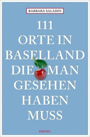 111 Orte in Baselland, die man gesehen haben muss