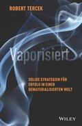 Vaporisiert - Solide Strategien für Erfolg in einer dematerialisierten Welt