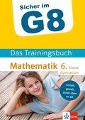 Sicher im G8 - Das Trainingsbuch Mathematik 6. Klasse Gymnasium