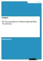"""Die Szenographie der Mammutjäger im Film """"10.000 B.C."""""""