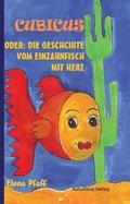 Cubicus oder: Die Geschichte vom Einzahnfisch mit Herz