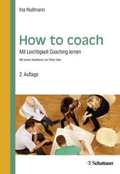 How to coach - Mit Leichtigkeit Coaching lernen