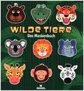 Das Maskenbuch Wilde Tiere