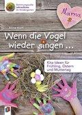 Wenn die Vögel wieder singen ... - Kita-Ideen für Frühling, Ostern und Muttertag