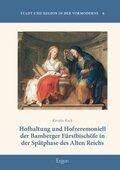 Hofhaltung und Hofzeremoniell der Bamberger Fürstbischöfe in der Spätphase des Alten Reichs