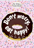 Don't worry, eat happy!
