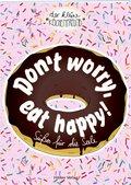 Don't worry, eat happy!