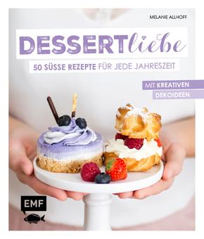 Dessertliebe - 50 süße Rezepte für jede Jahreszeit - Mit kreativen Dekoideen