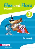 Flex und Flora - Deutsch: Zusatzmaterial: Ferienheft 3