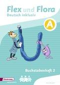 Flex und Flora - Deutsch inklusiv: Buchstabenheft 2 A