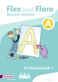 Flex und Flora - Deutsch inklusiv: Buchstabenheft 1 A