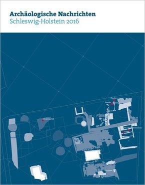 Archäologische Nachrichten aus Schleswig-Holstein - H.22/2016