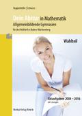 Dein Abitur in Mathematik - Allgemeinbildende Gymnasien für den Wahlteil in Baden-Württemberg