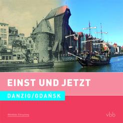 Einst und Jetzt - Danzig / Gdansk