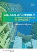 Allgemeine Wirtschaftslehre für den Bankkaufmann/die Bankkauffrau: Fälle und Aufgaben