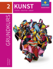 Grundkurs Kunst, Ausgabe 2016 für die Sekundarstufe II: Plastik, Skulptur, Objekt; 2