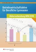 BWL mit Rechnungswesen und Controlling für Berufliche Gymnasien - Abiturvorbereitung NRW 2018