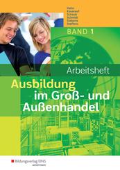 Ausbildung im Groß- und Außenhandel: 1. Ausbildungsjahr: Arbeitsheft; 1